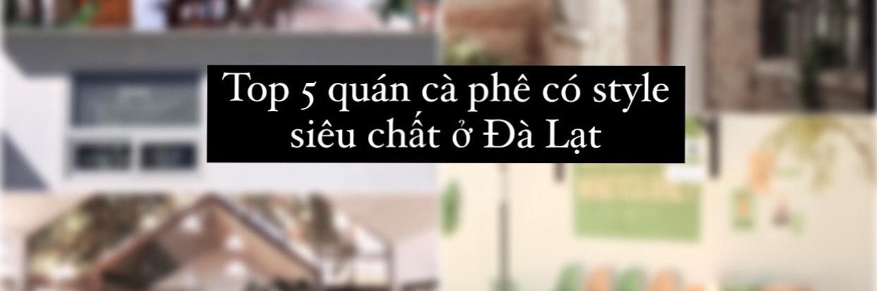 https://gody.vn/blog/congchua_mauhong803174/post/top-5-quan-ca-phe-co-style-chat-lu-khong-the-bo-qua-khi-du-lich-da-lat-8942